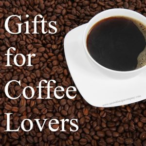 Gifts for coffee lovers, mugs, shirts, brewers, french press, spa, syrups